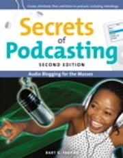Secrets of Podcasting, Second Edition - Audio Blogging for the Masses ebook by Bart G. Farkas