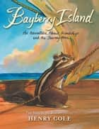 Brambleheart #2: Bayberry Island - An Adventure About Friendship and the Journey Home ebook by Henry Cole, Henry Cole