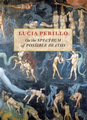 On the Spectrum of Possible Deaths ebook by Lucia Perillo