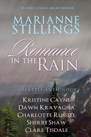 Romance in the Rain - Six Seattle Novellas ebook by Kristine Cayne,Marianne Stillings,Claire Tisdale