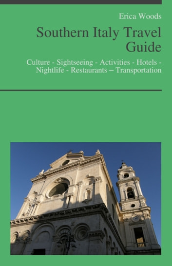 Southern Italy Travel Guide: Culture - Sightseeing - Activities - Hotels - Nightlife - Restaurants – Transportation (including Campania, Naples, Amalfi, Bari, Puglia, Sorrento, Ischia & Capri) ebook by Erica Woods