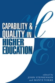 Capability and Quality in Higher Education ebook by Stephenson, John (Professor of Higher Education for Capability, University of Leeds),Yorke, Mantz (Director, Centre for Higher Education Development, John Moores University)