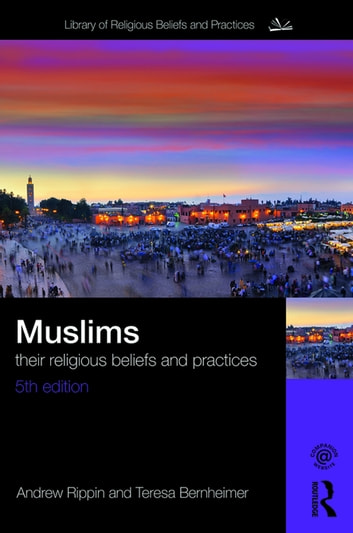 Muslims - Their Religious Beliefs and Practices ebook by Teresa Bernheimer,Andrew Rippin