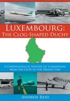 Luxembourg: The Clog-Shaped Duchy ebook by Andrew Reid
