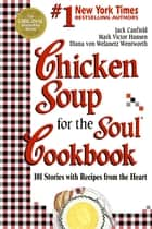 Chicken Soup for the Soul Cookbook - 101 Stories with Recipes from the Heart ebook by Jack Canfield, Mark Victor Hansen