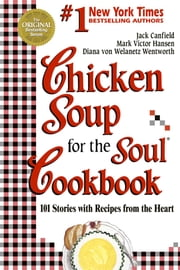 Chicken Soup for the Soul Cookbook - 101 Stories with Recipes from the Heart ebook by Jack Canfield,Mark Victor Hansen