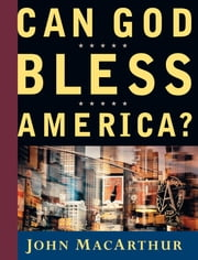 Can God Bless America? ebook by John F. MacArthur
