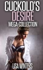 Cuckold's Desire Mega-Collection ebook by Lisa Winters
