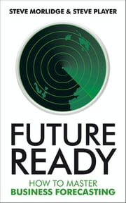 Future Ready - How to Master Business Forecasting ebook by Steve Player,Steve  Morlidge