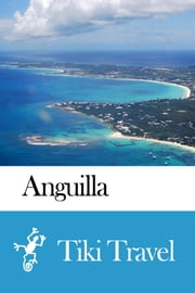 Anguilla Travel Guide - Tiki Travel ebook by Tiki Travel