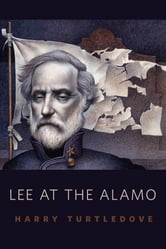 Lee at the Alamo - A Tor.Com Original ebook by Harry Turtledove