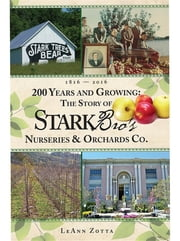 200 Years and Growing - The Story of Stark Bro's Nurseries & Orchards Co. ebook by LeAnn Zotta