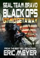 SEAL Team Bravo: Black Ops - Gitmo Getaway ebook by