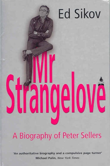 Mr Strangelove - A Biography of Peter Sellers ebook by Ed Sikov