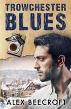 Trowchester Blues ebook by Alex Beecroft