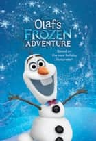 Olaf's Frozen Adventure Junior Novel ebook by Disney Book Group