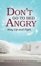 Don't Go to Bed Angry - Stay Up and Fight ebook by Deb DeArmond, Ron DeArmond