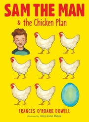 Sam the Man & the Chicken Plan ebook by Frances O'Roark Dowell,Amy June Bates