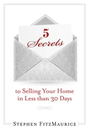 5 Secrets to Selling Your Home in Less Than 30 Days ebook by Stephen FitzMaurice