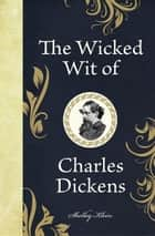 The Wicked Wit of Charles Dickens ebook by Klein, Shelley
