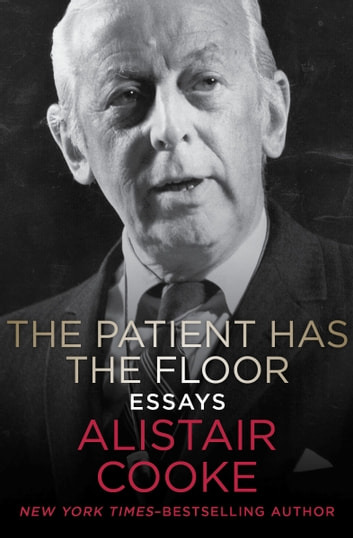 The Patient Has the Floor - Essays ebook by Alistair Cooke