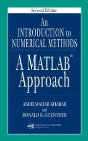 An Introduction to Numerical Methods: A MATLAB Approach, Second Edition ebook by Kharab, Abdelwahab