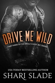 Drive Me Wild - The Devil's Host MC, #3 ebook by Shari Slade