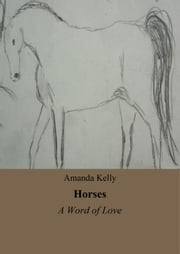 Horses - A Word of Love ebook by Amanda Kelly