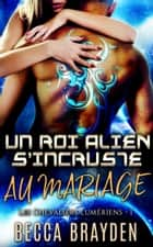 Un roi alien s'incruste au mariage ebook by Becca Brayden