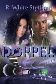 Doppel - A Sci-Fi/Fantasy Novelette ebook by R. White Sterling
