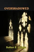 Overshadowed ebook by Sutton E. Griggs
