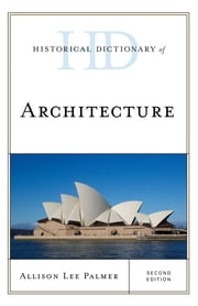 Historical Dictionary of Architecture ebook by Allison Lee Palmer