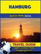 Hamburg Travel Guide (Quick Trips Series) - Sights, Culture, Food, Shopping & Fun ebook by Denise Khan