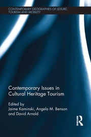 Contemporary Issues in Cultural Heritage Tourism ebook by Jamie Kaminski,Angela M Benson,David Arnold