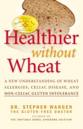 Healthier Without Wheat ebook by Stephen Wangen