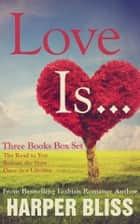 Love Is... - Three Lesbian Romance Novels ebook by Harper Bliss
