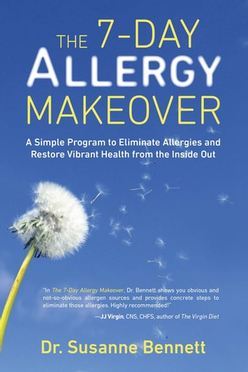 The 7-Day Allergy Makeover - A Simple Program to Eliminate Allergies and Restore Vibrant Health from the Insi de Out ebook by Dr. Susanne Bennett