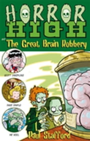 Horror High 3: The Great Brain Robbery ebook by Paul Stafford