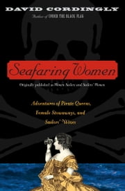 Seafaring Women - Adventures of Pirate Queens, Female Stowaways, and Sailors' Wives ebook by David Cordingly