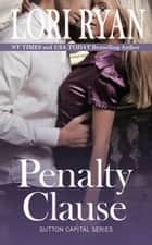Penalty Clause - Sutton Capital Series, Book Two ebook by Lori Ryan