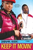 Drama High: Keep It Movin' ebook by L. Divine