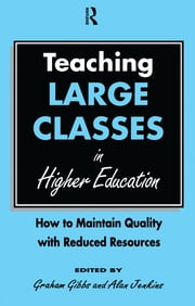 Teaching Large Classes in Higher Education - How to Maintain Quality with Reduced Resources ebook by Gibbs, Graham,Jenkins, Alan