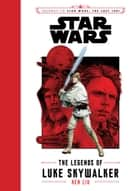 Journey to Star Wars The Last Jedi: The Legends of Luke Skywalker ebook by Ken Liu