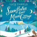 Snowflakes over Moon Cottage - Hope Meadows, Book 4 audiobook by Lucy Daniels