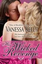 His Wicked Revenge (Short Story) ebook by Vanessa Kelly