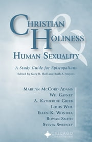 Christian Holiness and Human Sexuality - A Study Guide for Episcopalians ebook by Gary R. Hall,Ruth A. Meyers