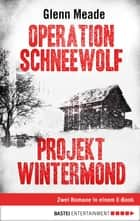 Operation Schneewolf/Projekt Wintermond - Zwei Romane in einem E-Book ebook by Glenn Meade