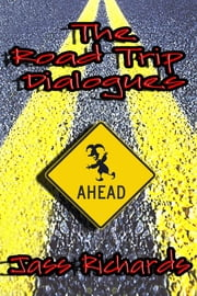 The Road Trip Dialogues ebook by Jass Richards