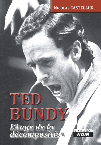 Ted Bundy - L'Ange de la décomposition ebook by Nicolas Castelaux