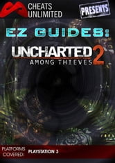 Cheats Unlimited presents EZ Guides: Uncharted 2: Among Thieves ebook by Ice Games Ltd.